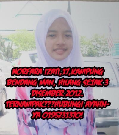 Norfara Izati,17,Kampung Bendang Man, Hilang sejak 3 Disember 2012. Ternampak???hubungi ayahnya 0195231370